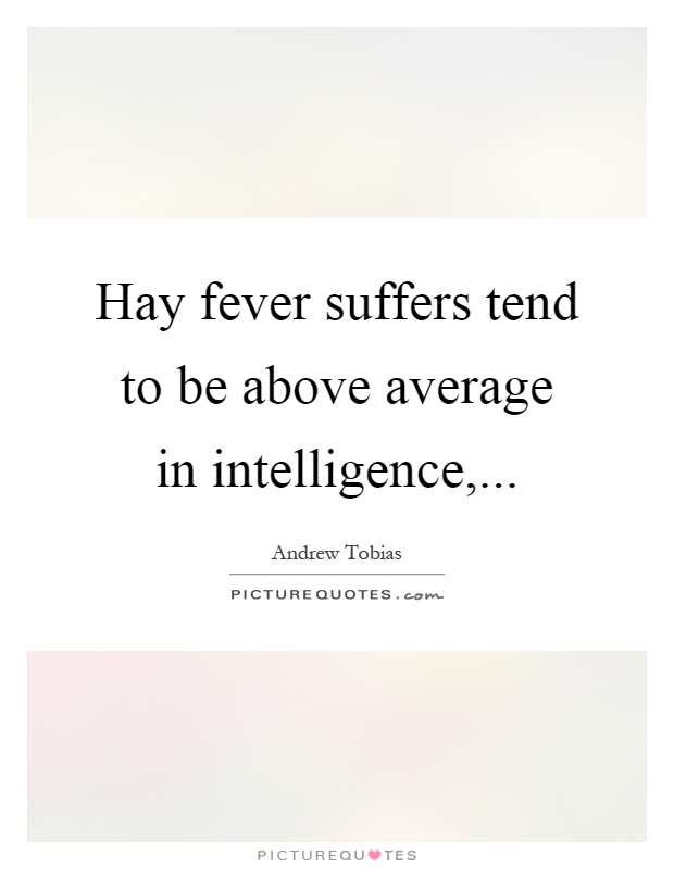 Hay fever suffers tend to be above average in intelligence, Picture Quote #1