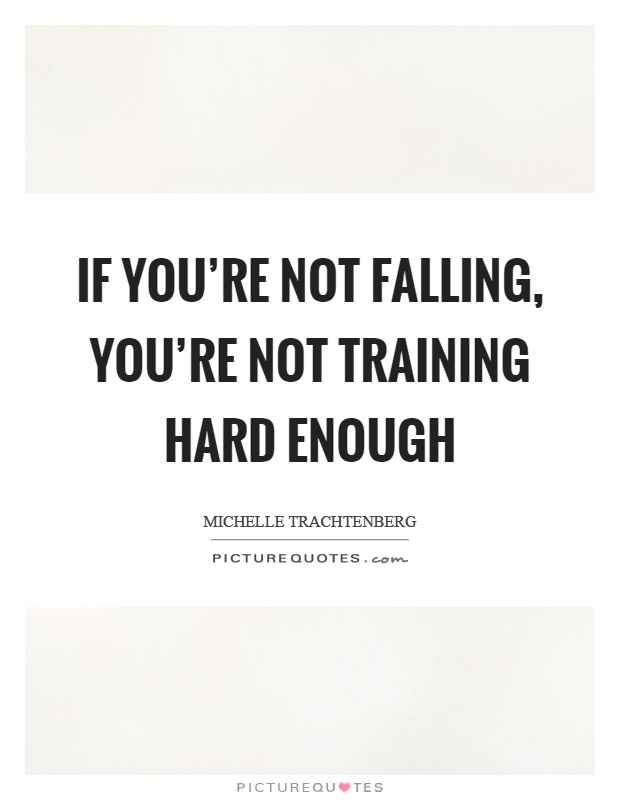 If you're not falling, you're not training hard enough Picture Quote #1