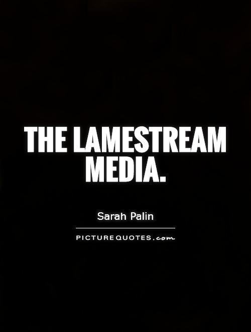 The lamestream media Picture Quote #1
