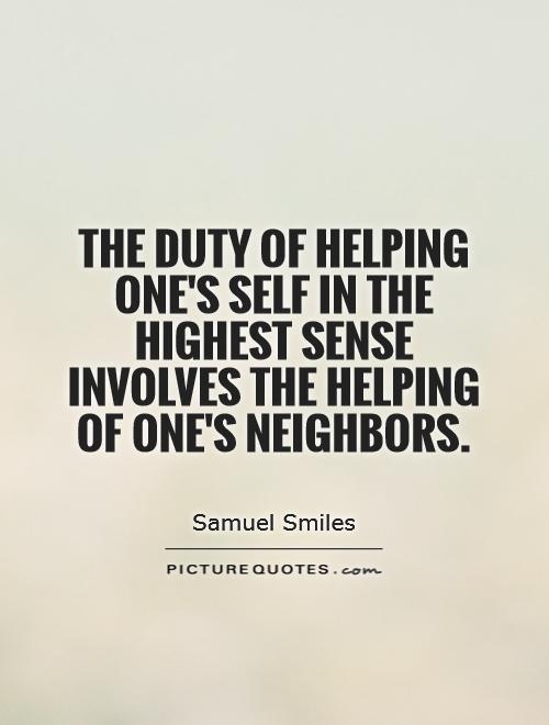 The duty of helping one's self in the highest sense involves the helping of one's neighbors Picture Quote #1