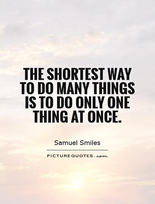 The shortest way to do many things is to do only one thing at once Picture Quote #1