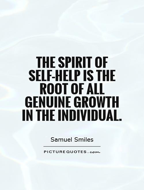Self Help Quotes Adorable The Spirit Of Selfhelp Is The Root Of All Genuine Growth In The