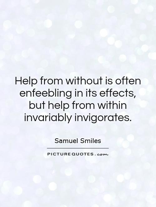 Help from without is often enfeebling in its effects, but help from within invariably invigorates Picture Quote #1