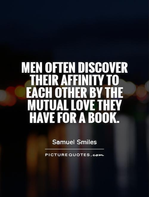 Men often discover their affinity to each other by the mutual love they have for a book Picture Quote #1