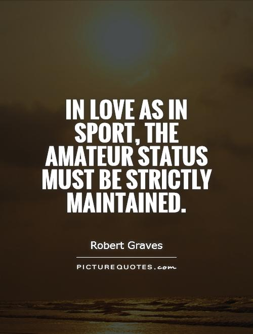 In love as in sport, the amateur status must be strictly maintained Picture Quote #1