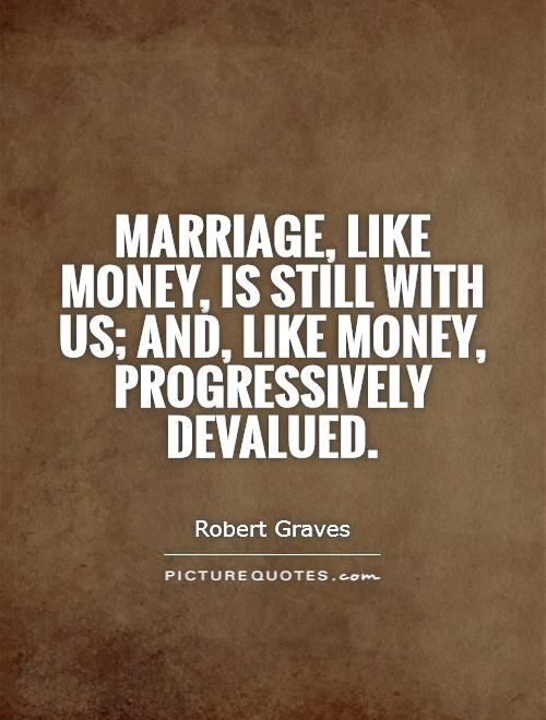 Marriage, like money, is still with us; and, like money, progressively devalued Picture Quote #1