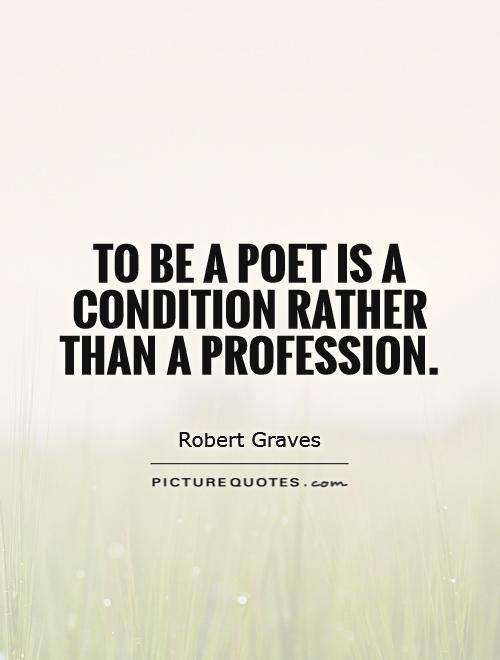 To be a poet is a condition rather than a profession Picture Quote #1