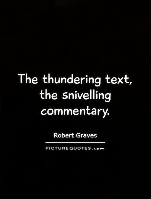 The thundering text, the snivelling commentary Picture Quote #1
