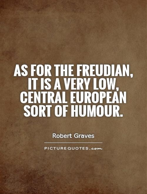 As for the Freudian, it is a very low, central European sort of humour Picture Quote #1