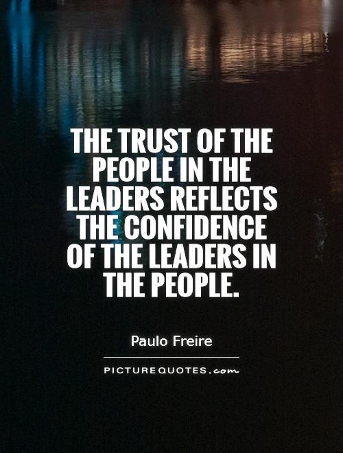 The trust of the people in the leaders reflects the confidence of the leaders in the people Picture Quote #1