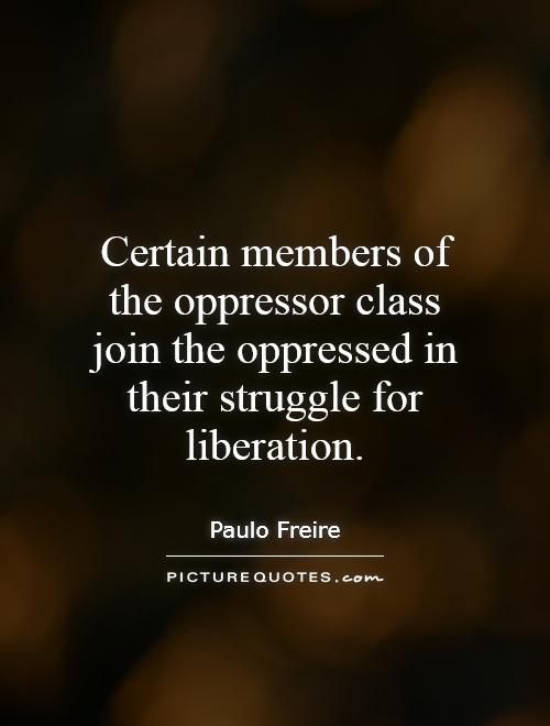 Certain members of the oppressor class join the oppressed in their struggle for liberation Picture Quote #1