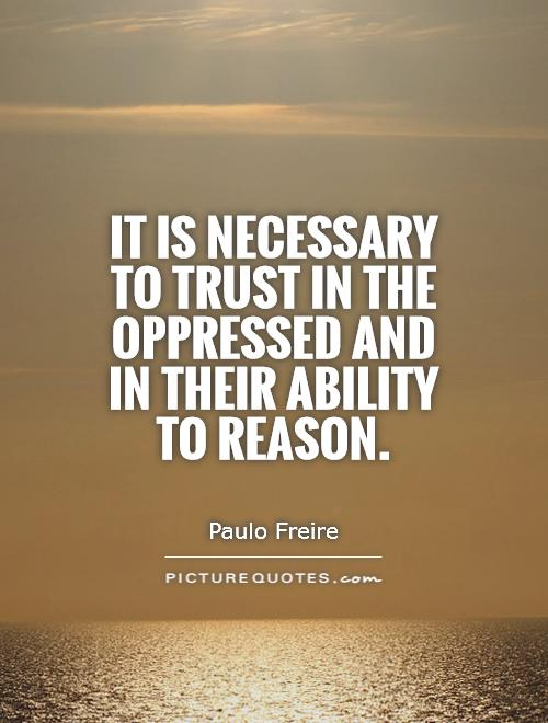 It is necessary to trust in the oppressed and in their ability to reason Picture Quote #1