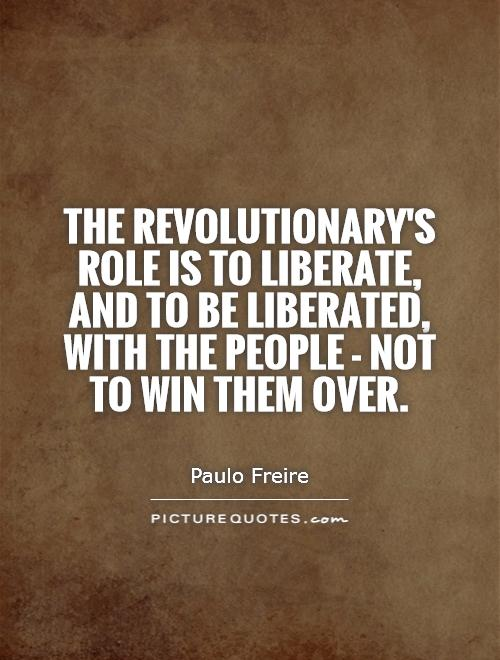 The revolutionary's role is to liberate, and to be liberated, with the people - not to win them over Picture Quote #1
