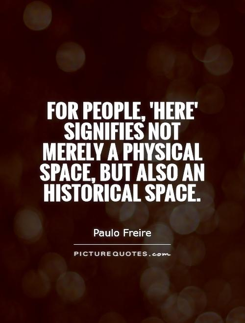 For people, 'here' signifies not merely a physical space, but also an historical space Picture Quote #1