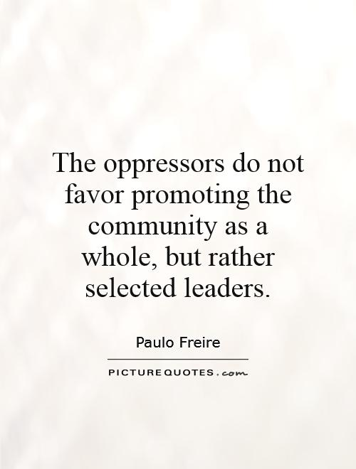 The oppressors do not favor promoting the community as a whole, but rather selected leaders Picture Quote #1