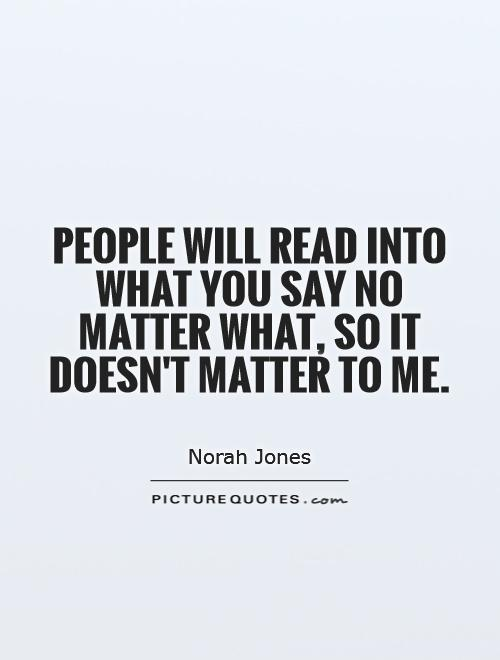 People Will Read Into What You Say No Matter What, So It