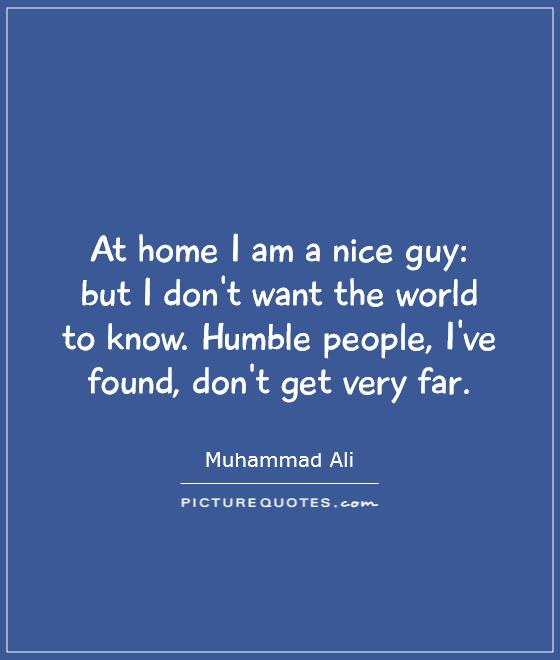 I Am A Nice Person Quotes: Humble Picture Quotes