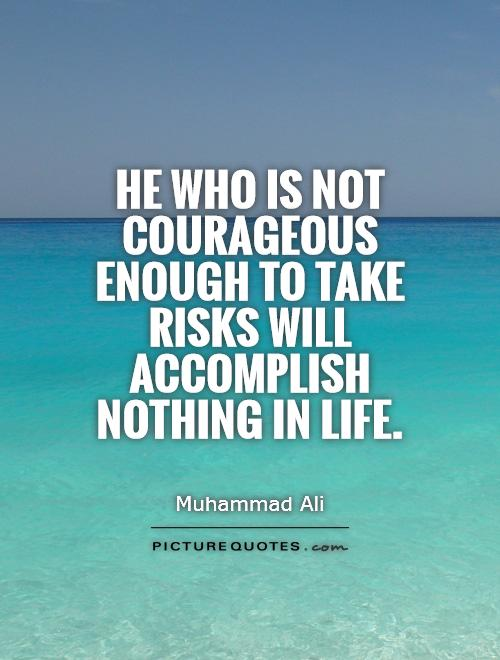 He who is not courageous enough to take risks will accomplish nothing in life Picture Quote #1