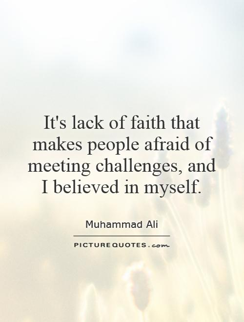 It's lack of faith that makes people afraid of meeting challenges, and I believed in myself Picture Quote #1