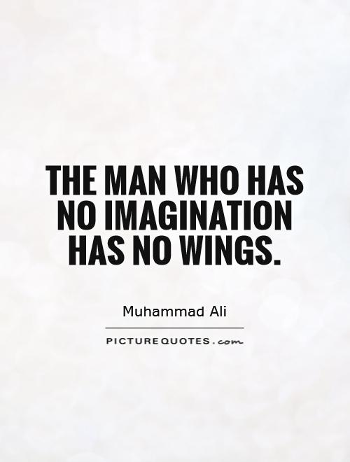 The man who has no imagination has no wings Picture Quote #1