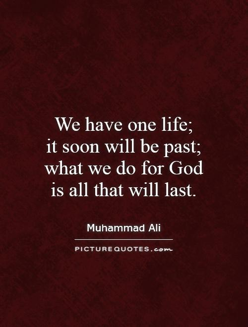 We have one life;  it soon will be past; what we do for God is all that will last Picture Quote #1