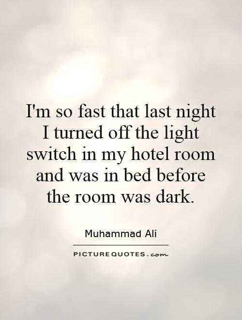 I'm so fast that last night I turned off the light switch in my hotel room and was in bed before the room was dark Picture Quote #1