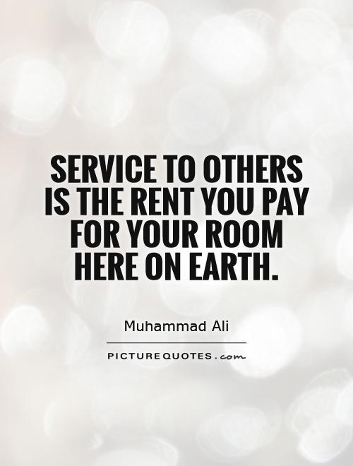 Service Quotes Brilliant Service To Others Is The Rent You Pay For Your Room Here On Earth