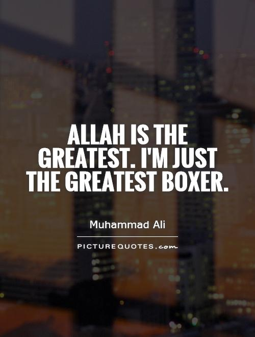 Allah is the greatest. I'm just the greatest boxer Picture Quote #1