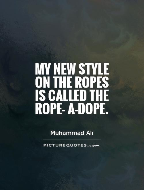 My new style on the ropes is called the rope- a-dope Picture Quote #1