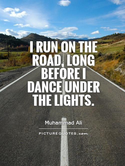 I run on the road, long before I dance under the lights Picture Quote #1