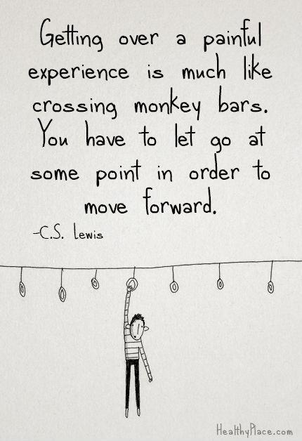 Getting over a painful experience is much like crossing monkey bars: you have to let go at some point in order to move forward Picture Quote #1