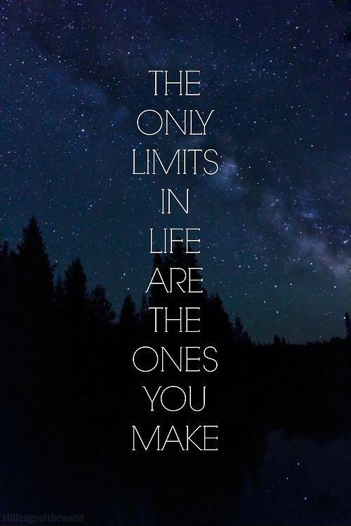 The only limits in life are the ones you make Picture Quote #1