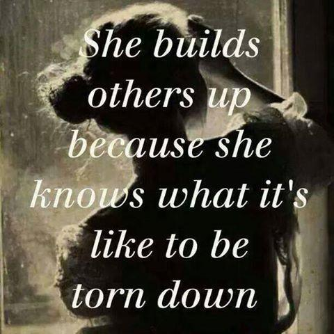 She builds others up because she knows what it's like to be torn down Picture Quote #1