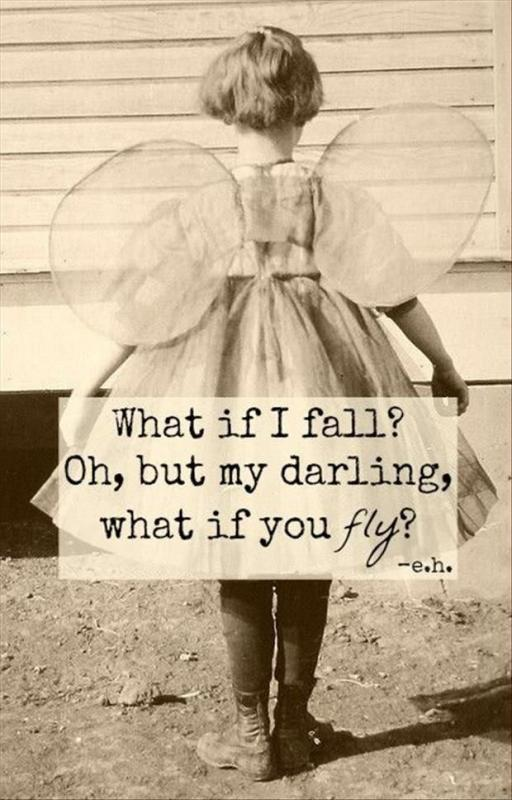 What if I fall? Oh, but my darling, what if you fly Picture Quote #1