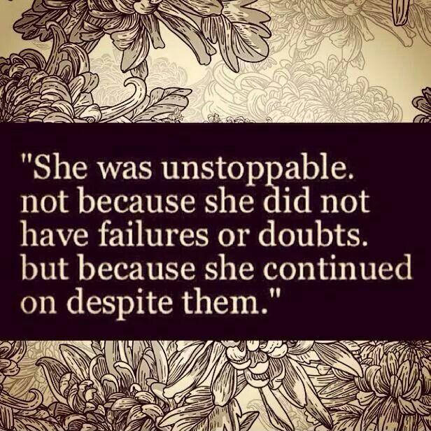 She was unstoppable. Not because she did not have failures or doubts. But because she continued on despite them Picture Quote #1