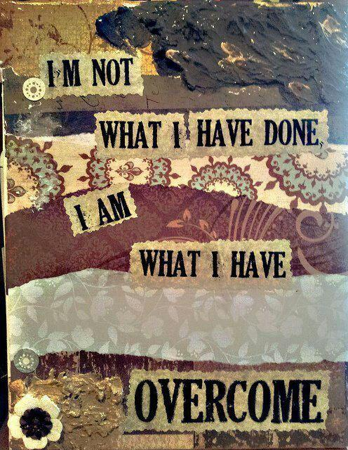 I'm not what I have done. I am what I have overcome Picture Quote #1