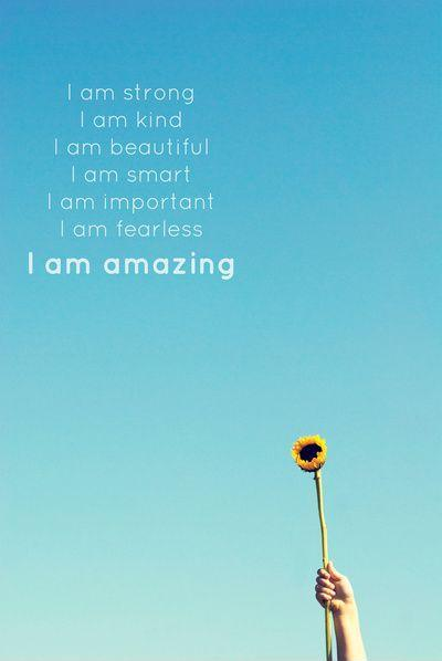 I am strong. I am kind. I am beautiful. I am smart. I am important. I am fearless. I am amazing Picture Quote #1