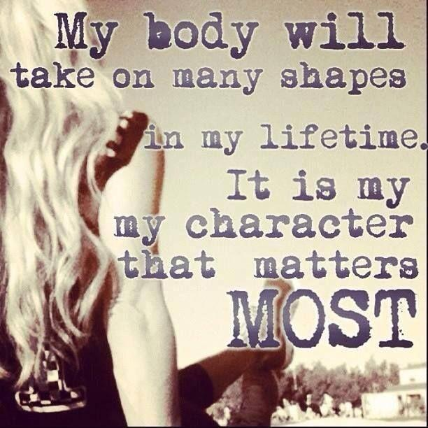 My body will take on many shapes in my lifetime. It is my character that matters most Picture Quote #1