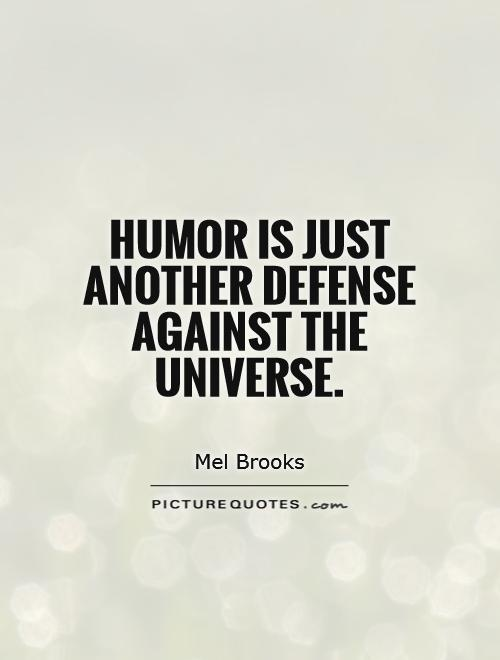 Humor is just another defense against the universe Picture Quote #1