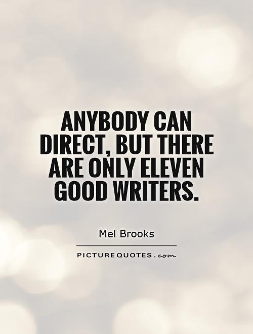 Anybody can direct, but there are only eleven good writers Picture Quote #1