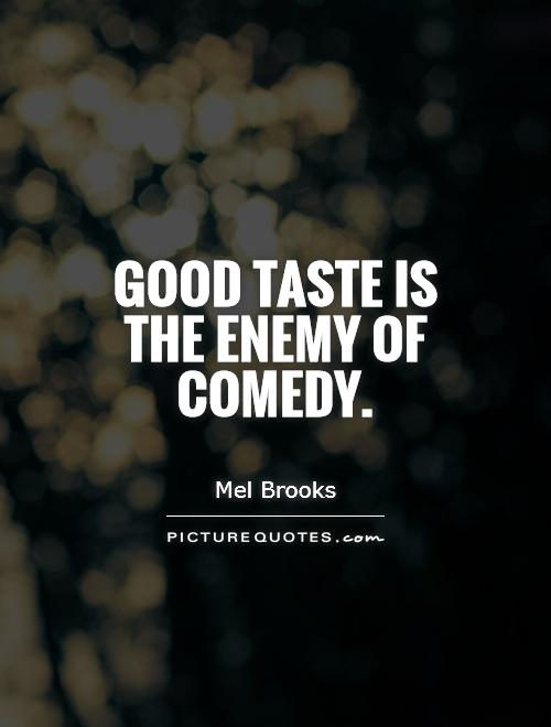 Good taste is the enemy of comedy Picture Quote #1