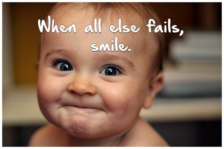 When all else fails, smile Picture Quote #1