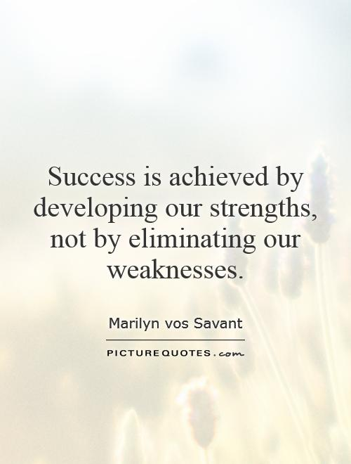 Success is achieved by developing our strengths, not by eliminating our weaknesses Picture Quote #1
