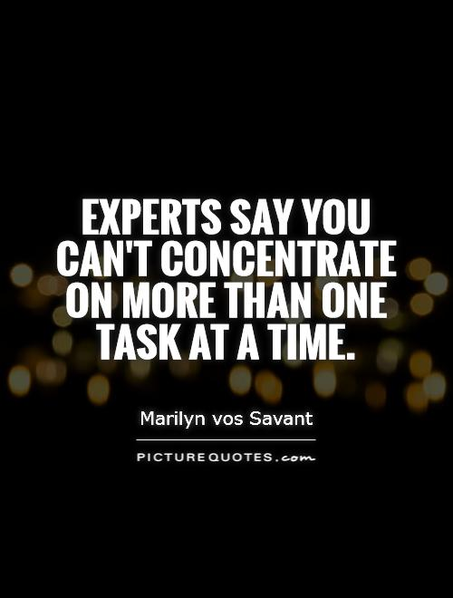 Experts say you can't concentrate on more than one task at a time Picture Quote #1