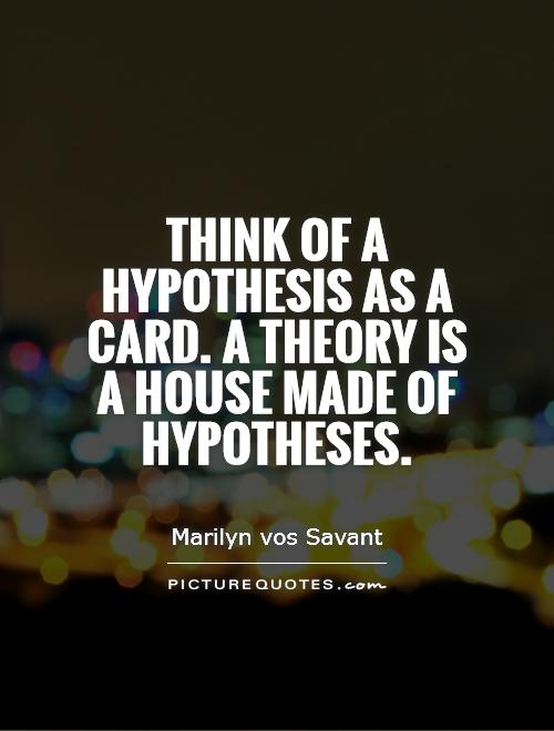 Think of a hypothesis as a card. A theory is a house made of hypotheses Picture Quote #1