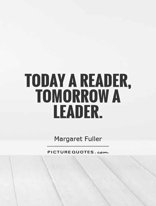 Today a reader, tomorrow a leader Picture Quote #1