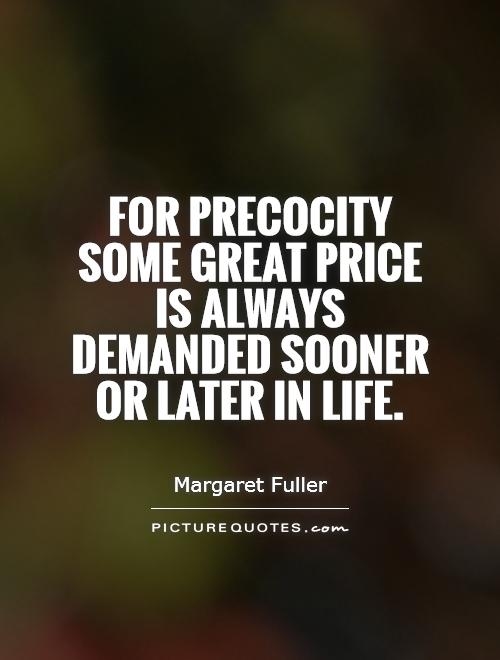 For precocity some great price is always demanded sooner or later in life Picture Quote #1