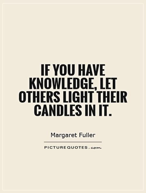If you have knowledge, let others light their candles in it Picture Quote #1