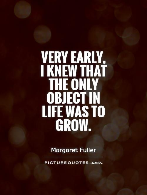 Very early, I knew that the only object in life was to grow Picture Quote #1