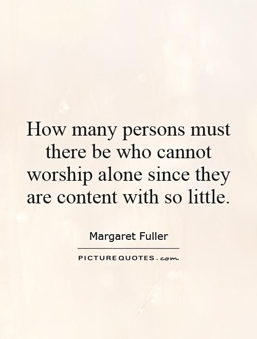 How many persons must there be who cannot worship alone since they are content with so little Picture Quote #1